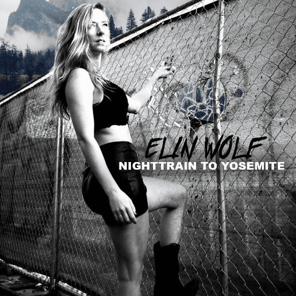 "The New Release ""Nighttrain To Yosemite"" From Elin Wolf Will Take You Back To The Past And Work Like Magic On Your Soul"